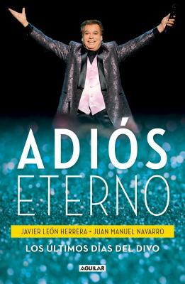 Adiós eterno / Eternal Goodbye: Los últimos días del divo / The Last Days of a Famous Male Singer