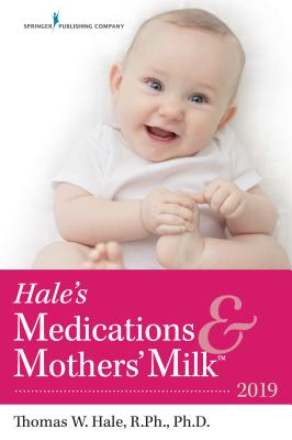 Hale's Medications & Mothers' Milk 2019: A Manual of Lactational Pharmacology