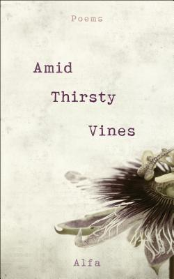 Amid Thirsty Vines: Poems