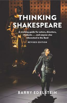 Thinking Shakespeare: A Working Guide for Actors, Directors, Students…and Anyone Else Interested in the Bard