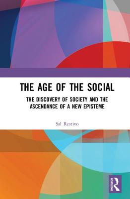 The Age of the Social: The Discovery of Society and the Ascendance of a New Episteme
