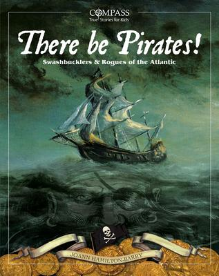 There Be Pirates!: Swashbucklers & Rogues of the Atlantic