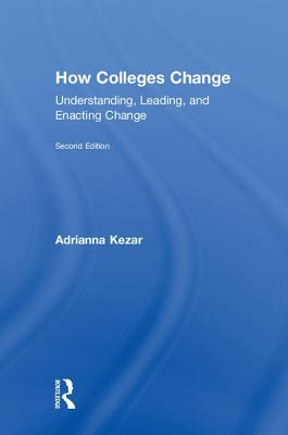 How Colleges Change: Understanding, Leading, and Enacting Change