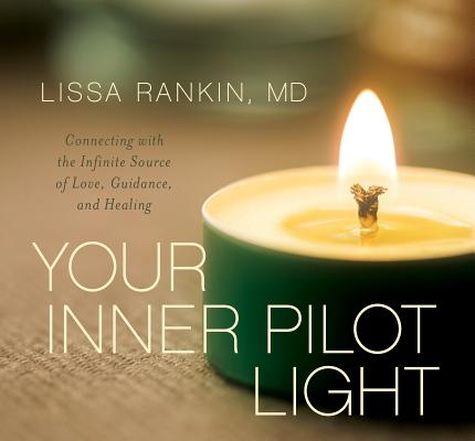 Your Inner Pilot Light: Connecting With the Infinite Source of Love, Guidance, and Healing