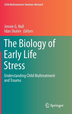 The Biology of Early Life Stress: Understanding Child Maltreatment and Trauma