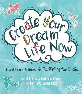 Create Your Dream Life Now: A Workbook & Guide for Manifesting Your Destiny