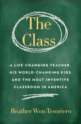 The Class: A Life-Changing Teacher, His World-Changing Kids, and the Most Inventive Classroom in America