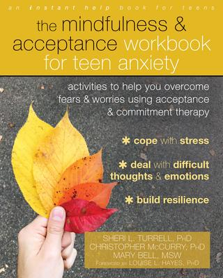 The Mindfulness & Acceptance Workbook for Teen Anxiety: Activities to Help You Overcome Fears &Worries Using Acceptance and Comm