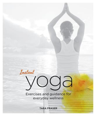 Instant Yoga: Exercises and Guidance for Everyday Wellness