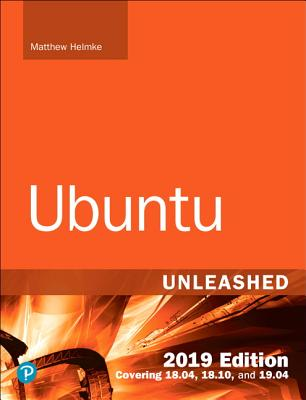 Ubuntu Unleashed 2019: Covering 18.04, 18.10, 19.04, and 19.10