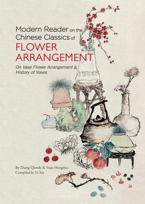 Modern Reader on the Chinese Classics of Flower Arrangement: On Vase Flower Arrangement & History of Vases