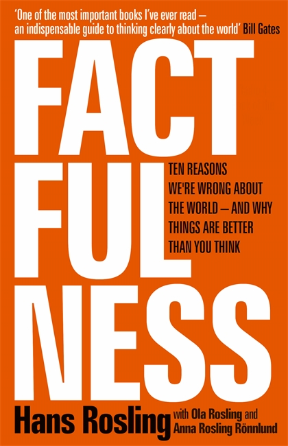 Factfulness: Ten Reasons We're Wrong About the World – and Why Things Are Better Than You Think