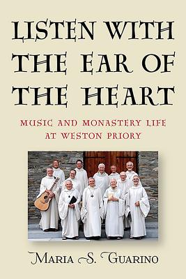 Listen With the Ear of the Heart: Music and Monastery Life at Weston Priory