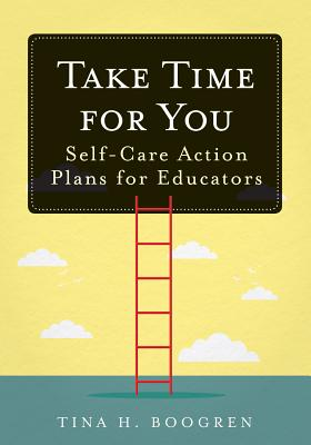 Take Time for You: Self-Care Action Plans for Educators