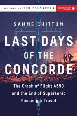 Last Days of the Concorde: The Crash of Flight 4590 and the End of Supersonic Passenger Travel