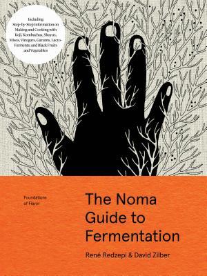The Noma Guide to Fermentation: Including Koji, Kombuchas, Shoyus, Misos, Vinegars, Garums, Lacto-Ferments, and Black Fruits and