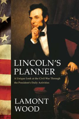 Lincoln's Planner: A Unique Look at the Civil War Through the President's Daily Activities
