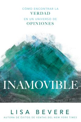 Inamovible/ Immovable: Cómo Encontrar La Verdad En Un Universo De Opiniones/ How to Find Truth in a Universe of Opinions