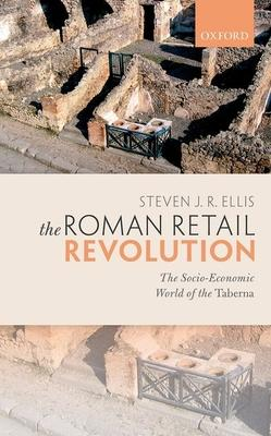 The Roman Retail Revolution: The Socio-Economic World of the Taberna