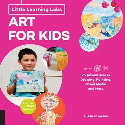 Little Learning Labs Art for Kids: 26 Adventures in Drawing, Painting, Mixed Media and More