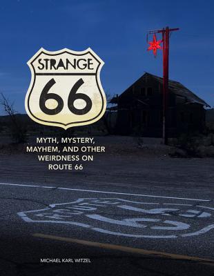 Strange 66: Myth, Mystery, Mayhem, and Other Weirdness on Route 66