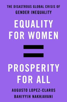 Equality for Women = Prosperity for All: The Disastrous Global Crisis of Gender Inequality