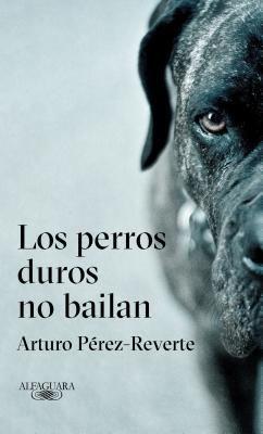 Los perros duros no bailan/ Hard Dogs Do Not Dance