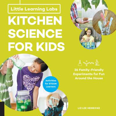 Kitchen Science for Kids: 26 Family-Friendly Experiments for Fun Around the House: Activities for Steam Learners