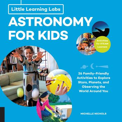 Astronomy for Kids: 26 Family-Friendly Activities to Explore Stars, Planets, and Observing the World Around You