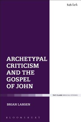 Archetypes and the Fourth Gospel: Literature and Theology in Conversation
