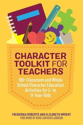 Character Toolkit for Teachers: 100+ Classroom and Whole School Character Education Activities for 5- to 11-year-olds