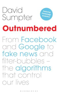 Outnumbered: From Facebook and Google to Fake News and Filter-Bubbles--The Algorithms That Control Our Lives