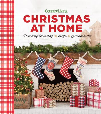 Country Living Christmas at Home: Holiday Decorating -- Crafts -- Recipes