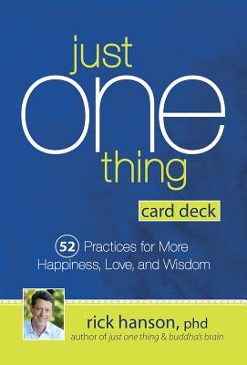Just One Thing Card Deck: 52 Practices for More Happiness, Love, and Wisdom