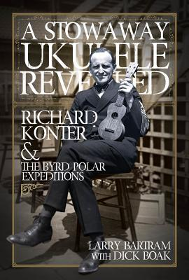 A Stowaway Ukulele Revealed: Richard Konter & the Byrd Polar Expeditions