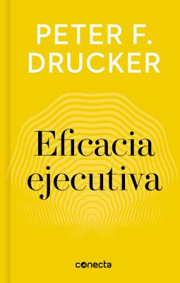 Eficacia ejecutiva / The Theory of the Business & What Makes an Effective Executive?