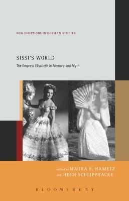 Sissi's World: The Empress Elisabeth in Memory and Myth