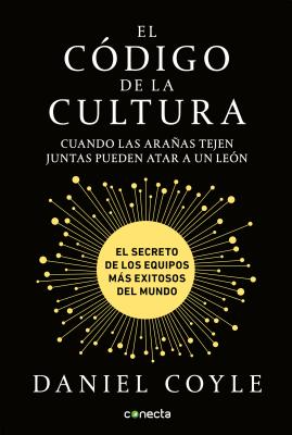 El código de la cultura / The Culture Code: Cuando las aranas tejen juntas pueden atar a in leon: El secreto de los equipos mas