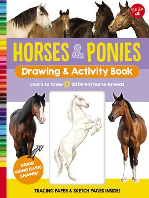 Horses & Ponies Drawing & Activity Book: Learn to Draw 17 Different Horse Breeds