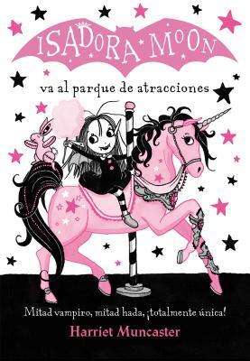 Isadora Moon va al parque de atracciones/ Isadora Moon Goes to the Fair
