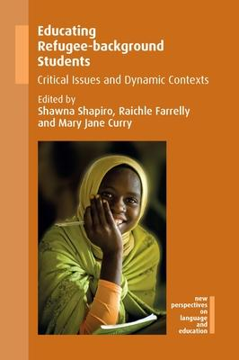 Educating Refugee-background Students: Critical Issues and Dynamic Contexts