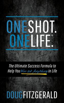Oneshot. Onelife.: The Ultimate Success Formula to Help You Win at Anything in Life