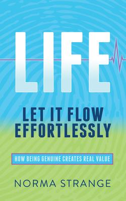 Life: Let It Flow Effortlessly: How Being Genuine Creates Real Value