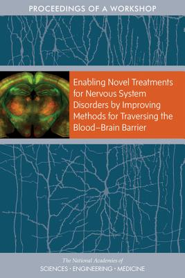 Enabling Novel Treatments for Nervous System Disorders by Improving Methods for Traversing the Blood–brain Barrier: Proceedings