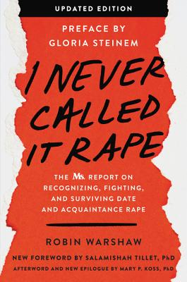 I Never Called It Rape: The Ms. Report on Recognizing, Fighting, and Surviving Date and Acquaintance Rape
