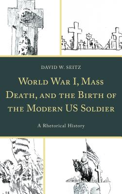 World War I, Mass Death, and the Birth of the Modern US Soldier: A Rhetorical History