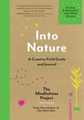 Into Nature: A Creative Field Guide and Journal: Unplug and Reconnect With What Matters