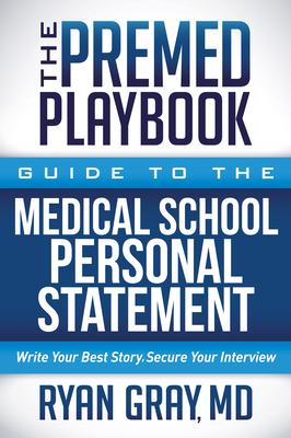 The Premed Playbook: Guide to the Medical School Personal Statement: Write Your Best Story, Secure Your Interview