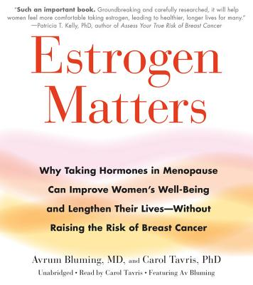 Estrogen Matters: Why Taking Hormones in Menopause Can Improve Women's Well-being and Lengthen Their Lives - Without Raising the