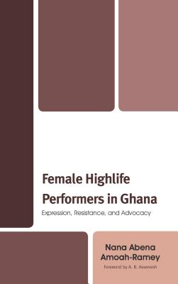 Female Highlife Performers in Ghana: Expression, Resistance, and Advocacy